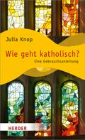 Julia Knop: Wie geht katholisch?