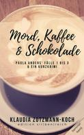 Klaudia Zotzmann-Koch: Mord, Kaffee & Schokolade: Paula Anders' Fälle 1 bis 3