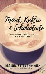 Mord, Kaffee & Schokolade: Paula Anders' Fälle 1 bis 3