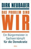 Dirk Neubauer: Das Problem sind wir