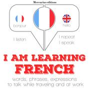 """I am learning French - """"Listen, Repeat, Speak"""" language learning course"""