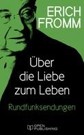 Erich Fromm: Über die Liebe zum Leben Rundfunksendungen