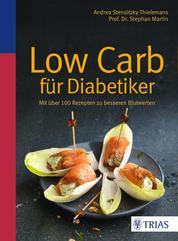 Low Carb für Diabetiker - Mit über 100 Rezepten zu besseren Blutwerten