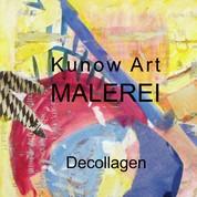 Kunow Art Malerei - Decollagen
