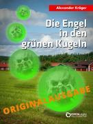 Alexander Kröger: Die Engel in den grünen Kugeln – Originalausgabe