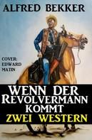 Alfred Bekker: Wenn der Revolvermann kommt: Zwei Western ★★★