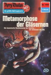 "Perry Rhodan 1053: Metamorphose der Gläsernen - Perry Rhodan-Zyklus ""Die kosmische Hanse"""