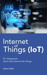 Internet of Things (IoT) - Ein Wegweiser durch das Internet der Dinge