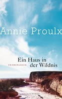 Annie Proulx: Ein Haus in der Wildnis ★★★