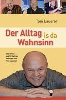 Toni Lauerer: Der Alltag is da Wahnsinn ★★★★