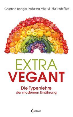 Extravegant. Die Typenlehre der modernen Ernährung