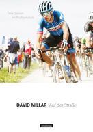 David Millar: Auf der Straße: Eine Saison im Profipeloton ★★★★