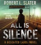 Robert L. Slater: All is Silence