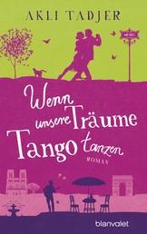 Wenn unsere Träume Tango tanzen - Roman