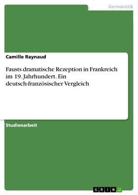 Fausts dramatische Rezeption in Frankreich im 19. Jahrhundert. Ein deutsch-französischer Vergleich