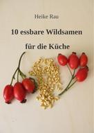 Heike Rau: 10 essbare Wildsamen für die Küche