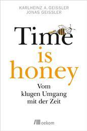 Time is honey - Vom klugen Umgang mit der Zeit