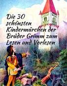 Brüder Grimm: Märchenbuch Die 30 schönsten Kindermärchen der Brüder Grimm zum Lesen und Vorlesen: Märchenklassiker für Kinder mit vielen Illustrationen