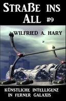 Wilfried A. Hary: Straße ins All 9: Künstliche Intelligenz in ferner Galaxis