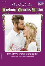 Die Welt der Hedwig Courths-Mahler 532 - Liebesroman - Die Eltern waren ahnungslos