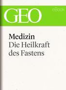 : Medizin: Die Heilkraft des Fastens (GEO eBook Single) ★★★★