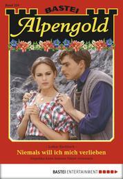 Alpengold - Folge 233 - Niemals will ich mich verlieben