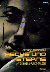 ASCHE UND STERNE - DIE OMEGA-PUNKT-TRILOGIE - Der Science-Fiction-Klassiker!