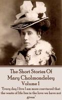 Mary Cholmondeley: The Short Stories Of Mary Cholmondeley - Volume 1