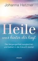 Johanna Hetzner: Heile, was hinter dir liegt