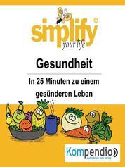 simplify your life - einfacher und glücklicher leben - Themenschwerpunkt: Gesundheit