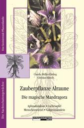 Zauberpflanze Alraune - Die Magische Mandragora: Aphrodisiakum - Liebesapfel - Galgenmännlein