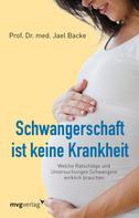 Jael Backe: Schwangerschaft ist keine Krankheit
