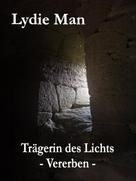 Lydie Man: Trägerin des Lichts - Vererben
