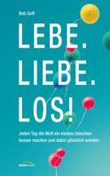 Bob Goff: Lebe. Liebe. Los!