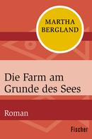 Martha Bergland: Die Farm am Grunde des Sees