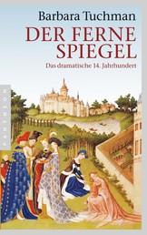 Der ferne Spiegel - Das dramatische 14. Jahrhundert