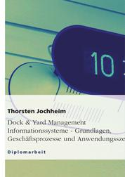 Dock & Yard Management Informationssysteme - Grundlagen, Geschäftsprozesse und Anwendungsszenarien