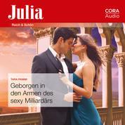 Geborgen in den Armen des sexy Milliardärs (Julia 2440)
