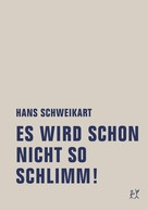 Hans Schweikart: Es wird schon nicht so schlimm!