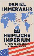 Daniel Immerwahr: Das heimliche Imperium