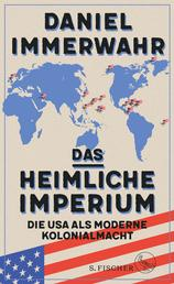 Das heimliche Imperium - Die USA als moderne Kolonialmacht