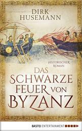 Das schwarze Feuer von Byzanz - Historischer Roman