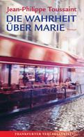 Jean-Philippe Toussaint: Die Wahrheit über Marie ★★★★