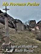 Boléat Rudy Boléat: Ma Provence Perdue