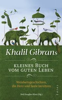 Khalil Gibran: Khalil Gibrans kleines Buch vom guten Leben ★★★★