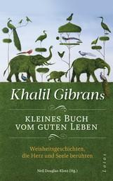 Khalil Gibrans kleines Buch vom guten Leben - Weisheitsgeschichten, die Herz und Seele berühren. MIt Lesebändchen