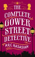 M.R.C. Kasasian: The Complete Gower Street Detective