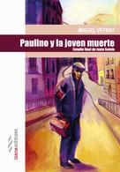 Miguel Veyrat: Paulino y la joven muerte