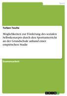 Torben Tesche: Möglichkeiten zur Förderung des sozialen Selbstkonzepts durch den Sportunterricht an der Grundschule anhand einer empirischen Studie