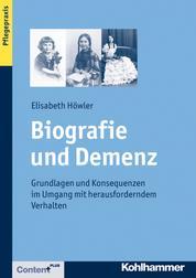 Biografie und Demenz - Grundlagen und Konsequenzen im Umgang mit herausforderndem Verhalten